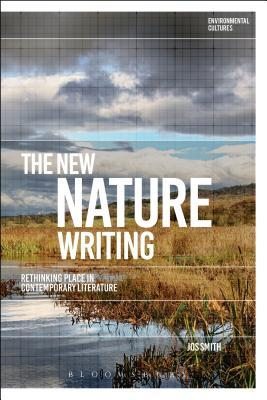 The New Nature Writing by Jos Smith
