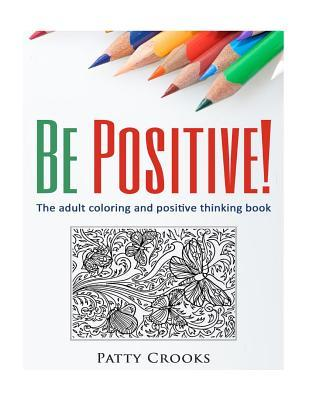 Be Positive!: The Adult Coloring and Positive Thinking Book