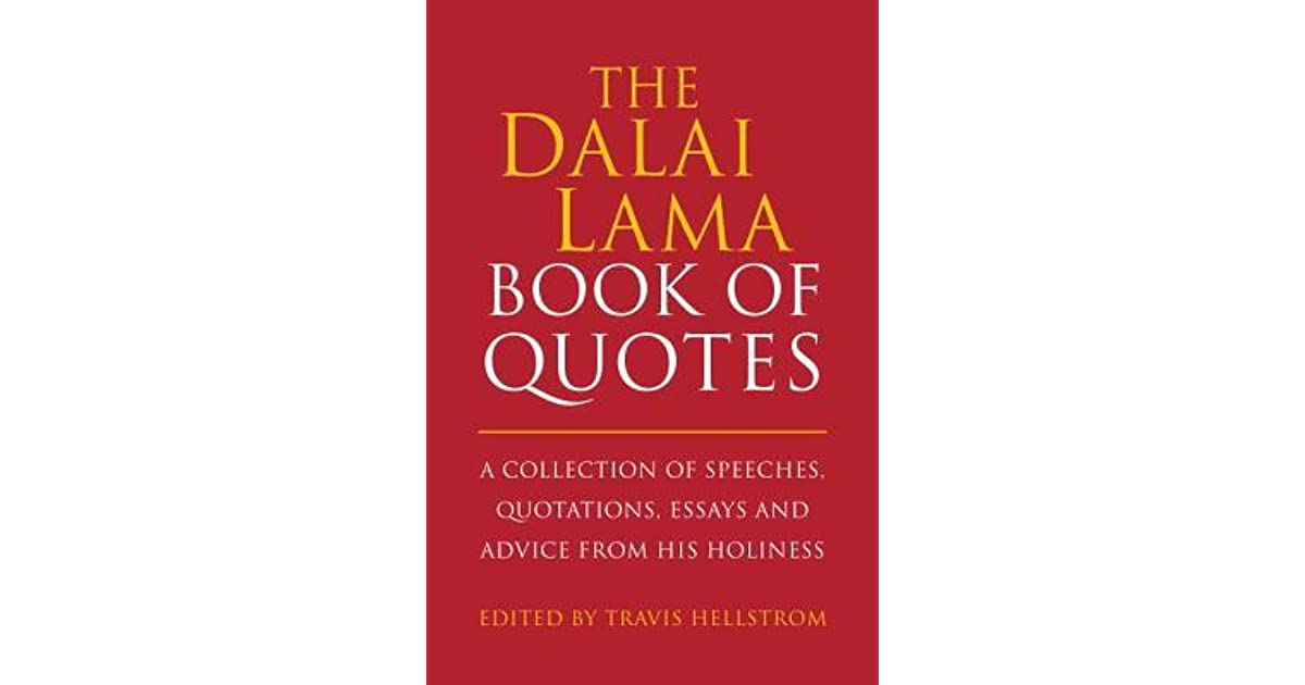 the dalai lama quotes book a collection of speeches quotations the dalai lama quotes book a collection of speeches quotations essays and advice from his holiness by travis hellstrom