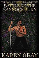 Battle of the Bannockburn: The Saga of Thistles and Roses