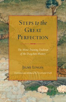 Steps to the Great Perfection The Mind-Training Tradition of the Dzogchen Masters