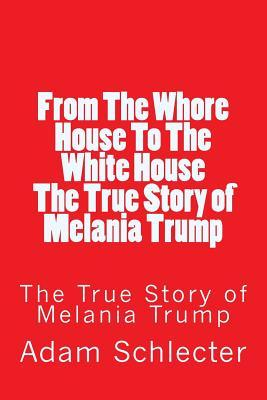 From the Whore House to the White House: The True Story of Melania Trump