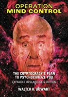 Operation Mind Control: The Cryptocracy's Plan to Psychocivilize You (Expanded Researcher's Edition)
