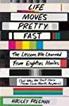 Life Moves Pretty Fast by Hadley Freeman