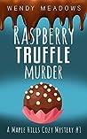 Raspberry Truffle Murder by Wendy Meadows