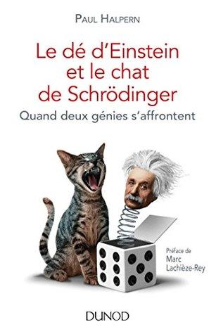 Le dé d'Einstein et le chat de Schrödinger  by Paul Halpern