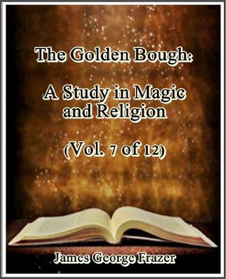 The Golden Bough: A Study in Magic and Religion (Vol. 7 of 12)