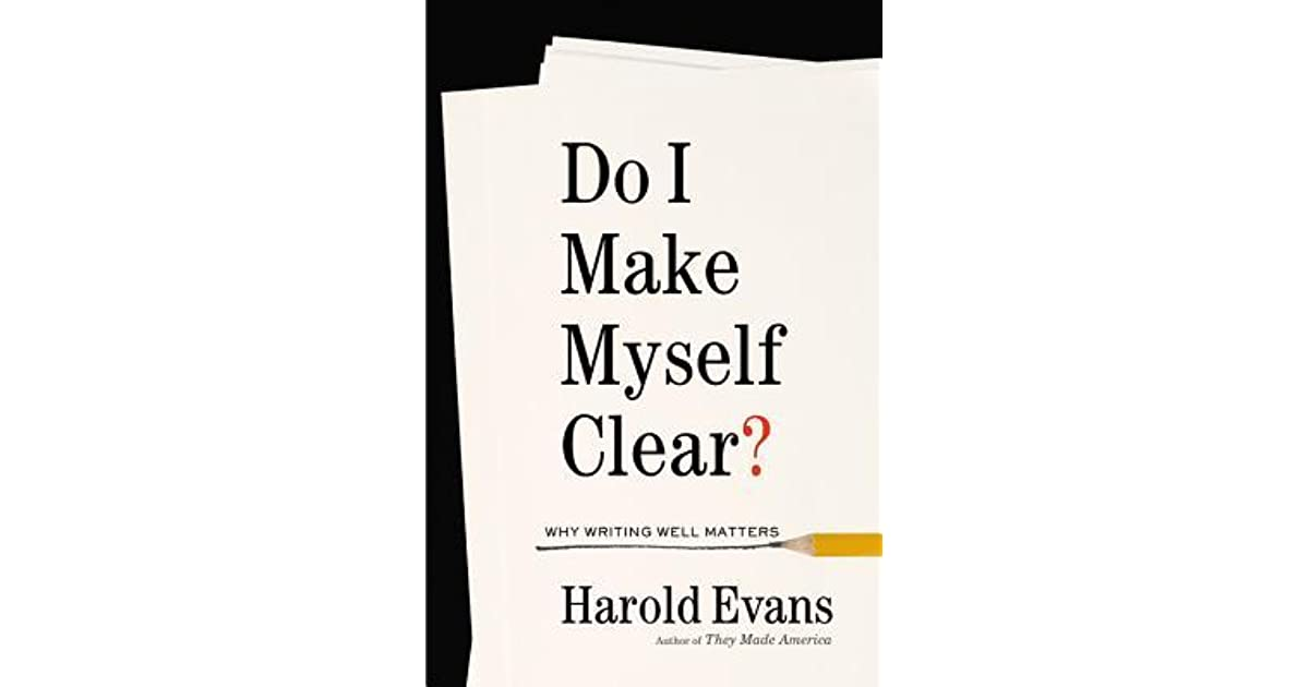 Do i make myself clear why writing well matters by harold evans fandeluxe Images
