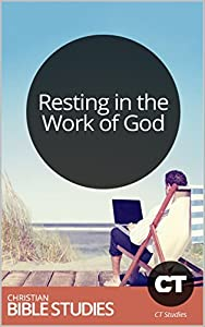 Resting in the Work of God: Single Session Bible Study: Sabbath is the one divine 'law' that tells us to stop striving for transformation. (Christianity Today Studies Book 260)