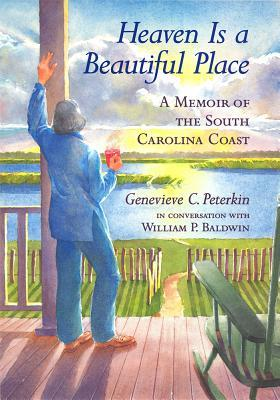 Heaven Is a Beautiful Place A Memoir of the South Carolina Coast In Conversation with William P