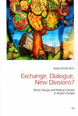 Exchange, Dialogue, New Divisions?: Ethnic Groups and Political Cultures in Eastern Europe