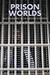 Prison Worlds: An Ethnography of the Carceral Condition