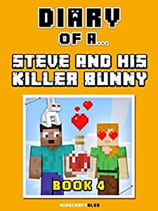 Diary of a Steve and his Killer Bunny: Book 4 - Love Potion [An Unofficial Minecraft Book] (Minecraft Tales 84)