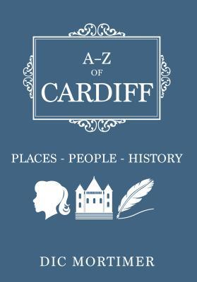 A-Z of Cardiff by Dic Mortimer