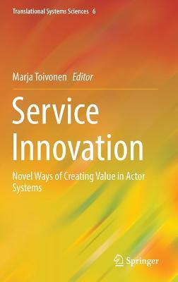Service Innovation Novel Ways of Creating Value in Actor Systems