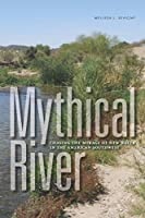 Mythical River: Chasing the Mirage of New Water in the American Southwest