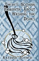 There's Nothing Romantic about Washing the Dishes