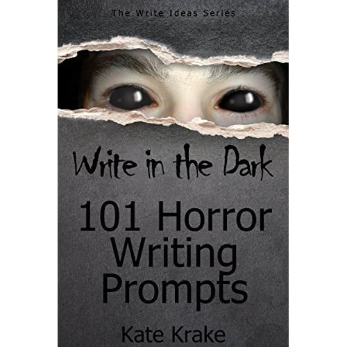 Write in the Dark: 101 Horror Writing Prompts by Kate Krake