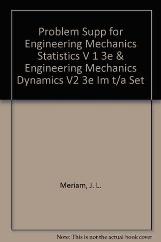 Problem Supp for Engineering Mechanics Statistics V 1 3e & Engineering Mechanics Dynamics V2 3e Im t/a Set