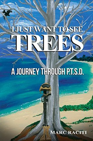 I Just Want To See Trees: A Journey Through P.T.S.D. (PTSD Symptoms, Veterans, Treatment)