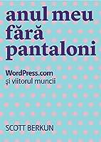 Anul meu fara pantaloni: WordPress.com si viitorul muncii
