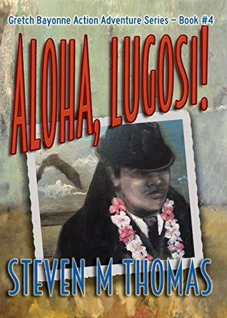 Aloha, Lugosi! The Gretch Bayonne Action Adventure Series Boo... by Steven M.     Thomas