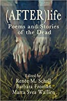 (After) Life: Poems and Stories of the Dead