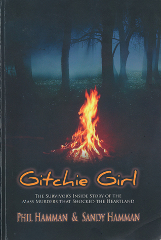 Gitchie Girl: The Survivor's Inside Story of the Mass Murders That Shocked the Heartland