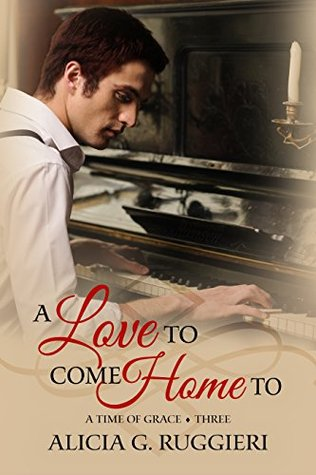 A Love to Come Home To by Alicia G. Ruggieri