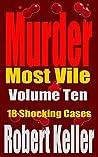 Murder Most Vile: Volume 10: 18 Shocking Cases