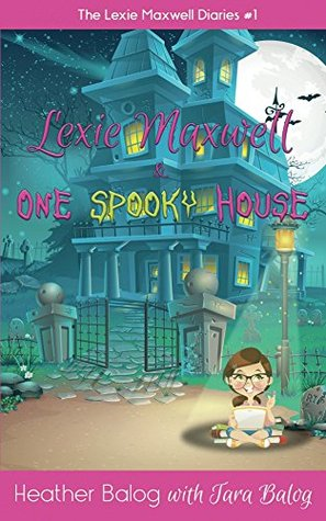 Lexie Maxwell & One Spooky House by Heather Balog