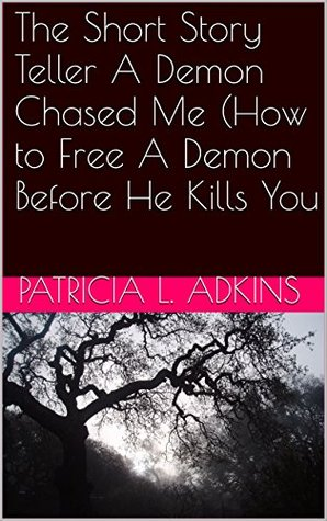 The Short Story Teller A Demon Chased Me (How to Free A Demon Before He Kills You