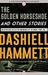The Golden Horseshoe and Other Stories: Collected Case Files of the Continental Op: The Middle Years, Volume 1 (The Complete Continental Op Book 3)