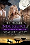 Irresistible Attraction (Billionaires' Indulgence #1)