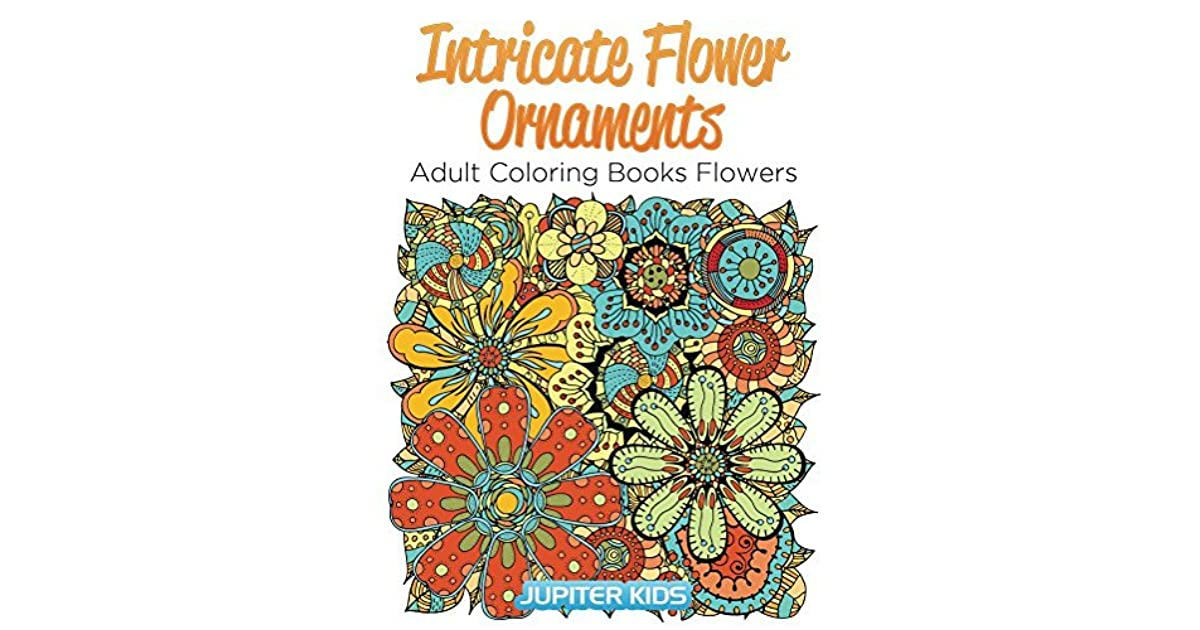 Intricate Flower Ornaments Adult Coloring Books Flowers By Jupiter Kids