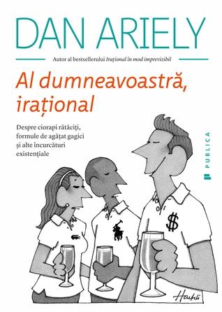 Al dumneavoastră, iraţional by Dan Ariely
