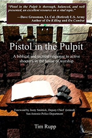 Pistol in the Pulpit: A biblical and tactical response to active shooters in the house of worship