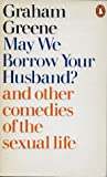 May We Borrow Your Husband? and  other comedies of the sexual... by Graham Greene