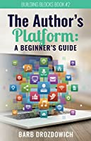 The Author's Platform: A Beginner's Guide