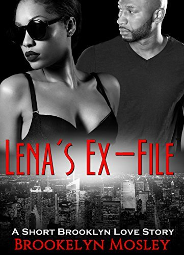 Lenas Ex-File: A Short Brooklyn Love Story  by  Brookelyn Mosley