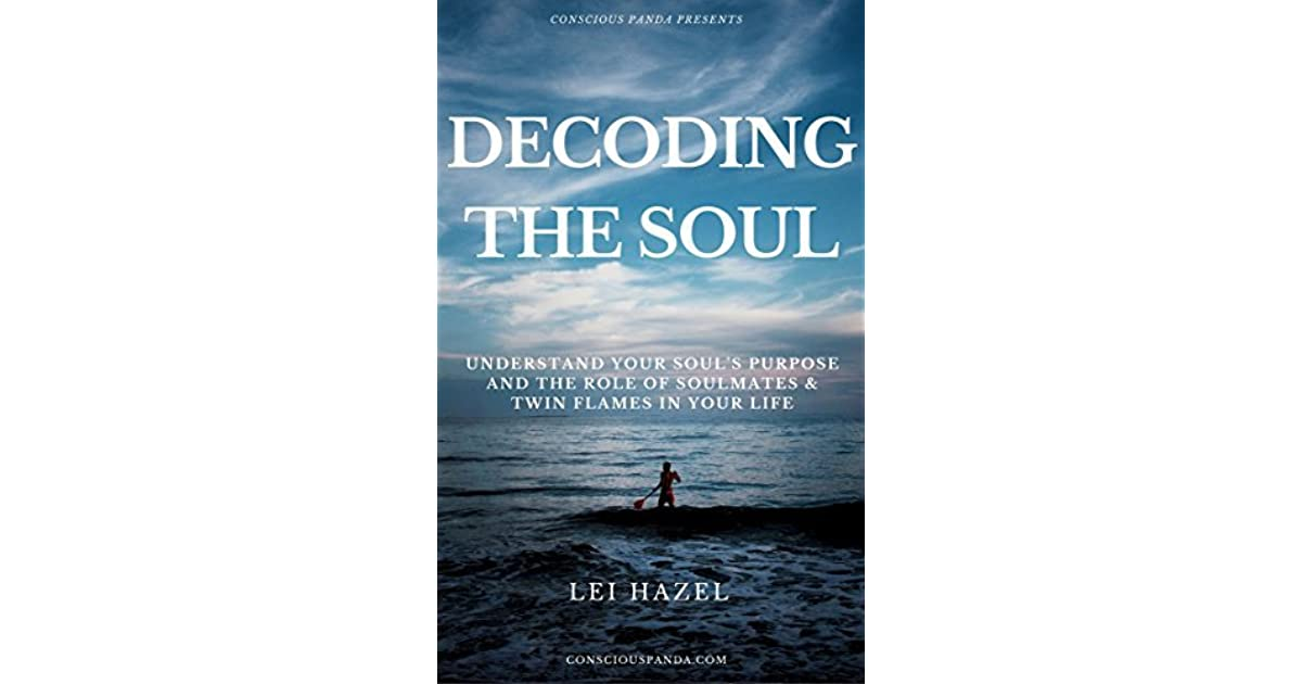 Decoding The Soul: Understanding Your Soul's Purpose and the Role of