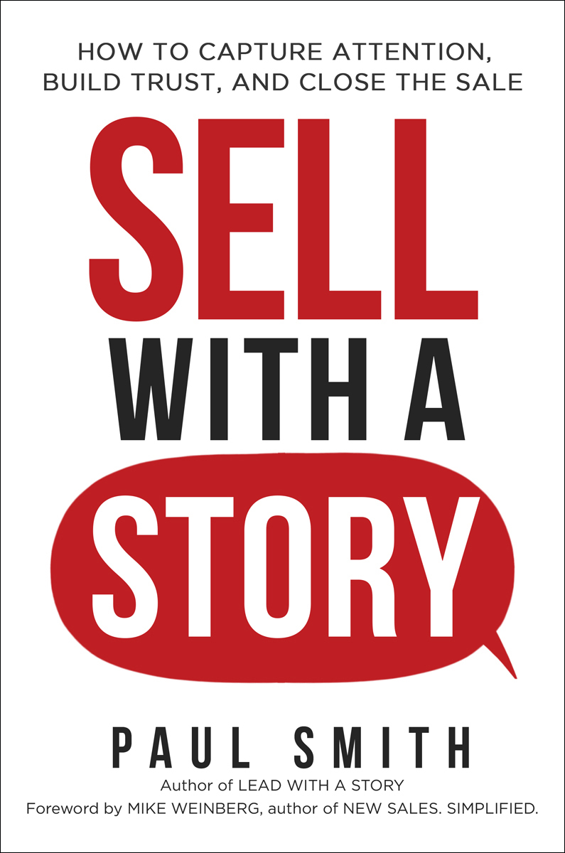Sell with a Story How to Capture Attention, Build Trust, and Close the Sale by Paul Smith, Mike Weinberg (z-lib.org)