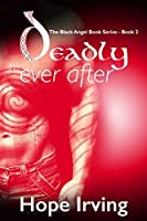 Deadly Ever After (The Black Angel Book Series #2)