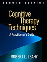 Cognitive Therapy Techniques, Second Edition: A Practitioner's Guide