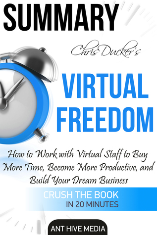 Chris Ducker's Virtual Freedom: How to Work with Virtual Staff to Buy More Time, Become More Productive, and Build Your Dream Business | Summary