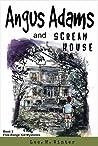 Angus Adams and Scream House (The Free-Range Kid Mysteries Book 3)