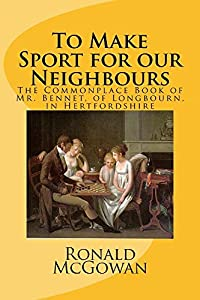 To Make Sport for our Neighbours: The Commonplace Book of Mr. Bennet, of Longbourn, in Hertfordshire