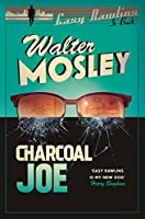Charcoal Joe: The Latest Easy Rawlins Mystery: Easy Rawlins 14