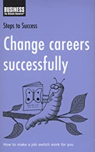 Change Careers Successfully: How to Make a Job Switch Work for You
