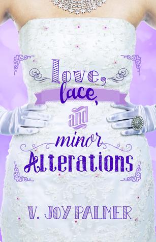 Love, Lace, and Minor Alterations by V. Joy Palmer